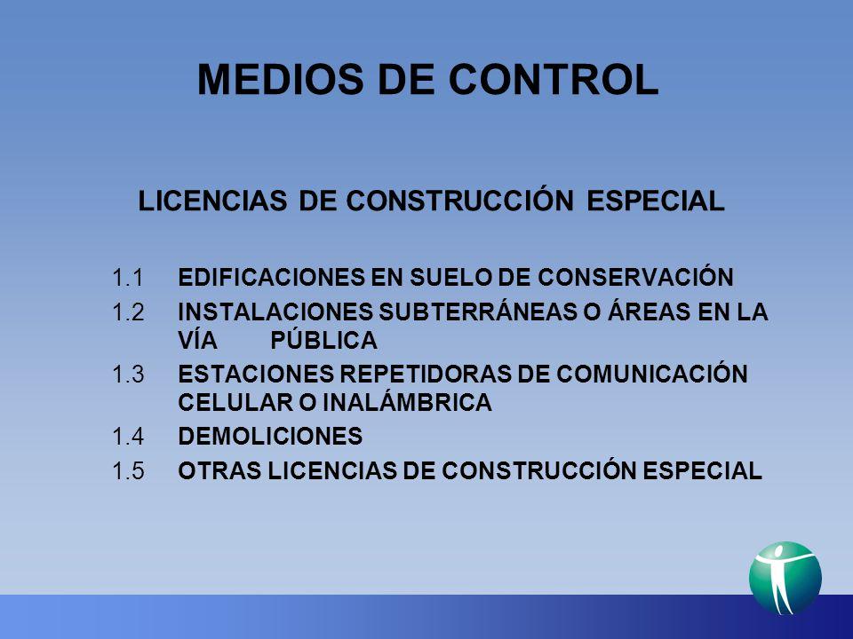 MEDIOS DE CONTROL LICENCIAS DE CONSTRUCCIÓN ESPECIAL 1.1 EDIFICACIONES EN SUELO DE CONSERVACIÓN 1.2 INSTALACIONES SUBTERRÁNEAS O ÁREAS EN LA VÍA PÚBLI