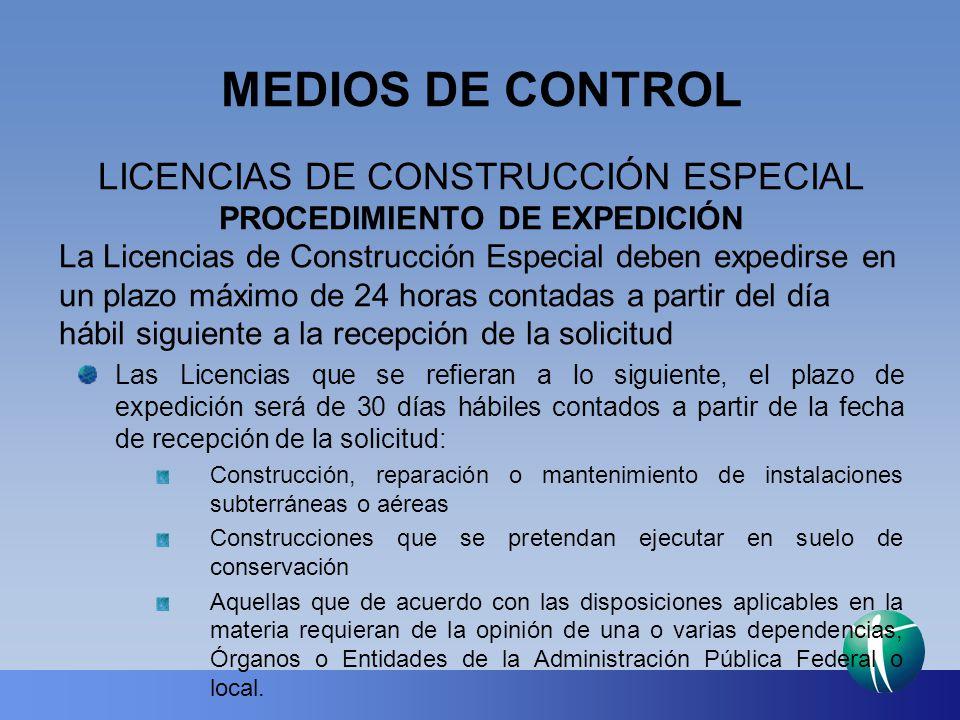 MEDIOS DE CONTROL LICENCIAS DE CONSTRUCCIÓN ESPECIAL PROCEDIMIENTO DE EXPEDICIÓN La Licencias de Construcción Especial deben expedirse en un plazo máx