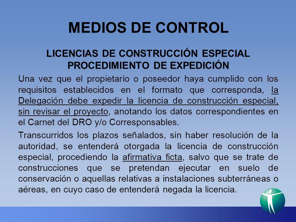 MEDIOS DE CONTROL LICENCIAS DE CONSTRUCCIÓN ESPECIAL PROCEDIMIENTO DE EXPEDICIÓN Una vez que el propietario o poseedor haya cumplido con los requisito