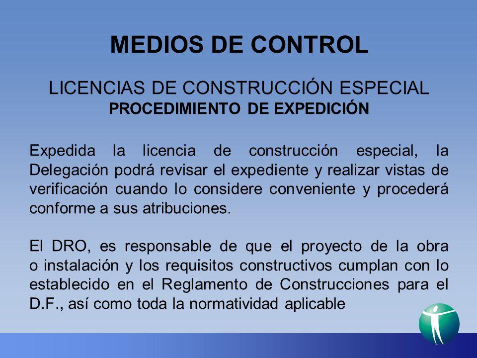 MEDIOS DE CONTROL LICENCIAS DE CONSTRUCCIÓN ESPECIAL PROCEDIMIENTO DE EXPEDICIÓN Expedida la licencia de construcción especial, la Delegación podrá re