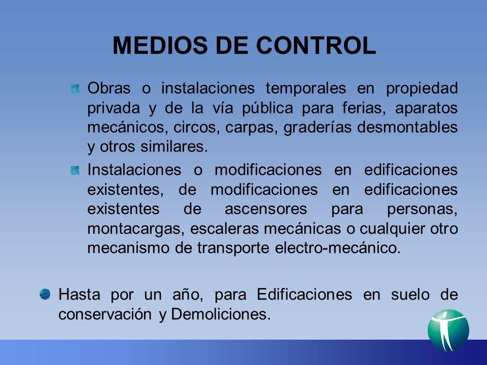 MEDIOS DE CONTROL Obras o instalaciones temporales en propiedad privada y de la vía pública para ferias, aparatos mecánicos, circos, carpas, graderías