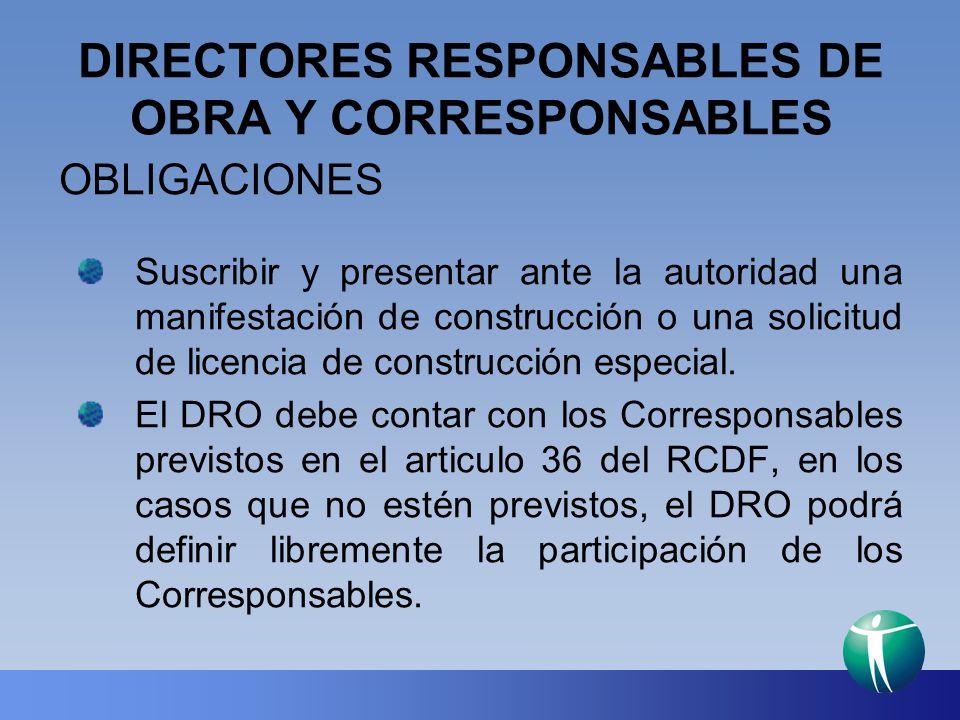 DIRECTORES RESPONSABLES DE OBRA Y CORRESPONSABLES OBLIGACIONES Suscribir y presentar ante la autoridad una manifestación de construcción o una solicit