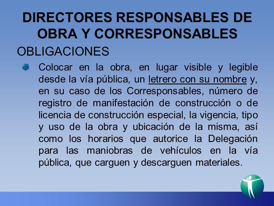 DIRECTORES RESPONSABLES DE OBRA Y CORRESPONSABLES OBLIGACIONES Colocar en la obra, en lugar visible y legible desde la vía pública, un letrero con su