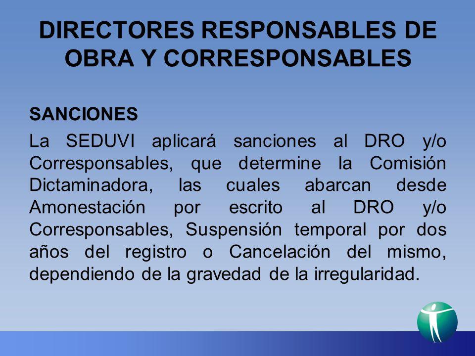 DIRECTORES RESPONSABLES DE OBRA Y CORRESPONSABLES SANCIONES La SEDUVI aplicará sanciones al DRO y/o Corresponsables, que determine la Comisión Dictami