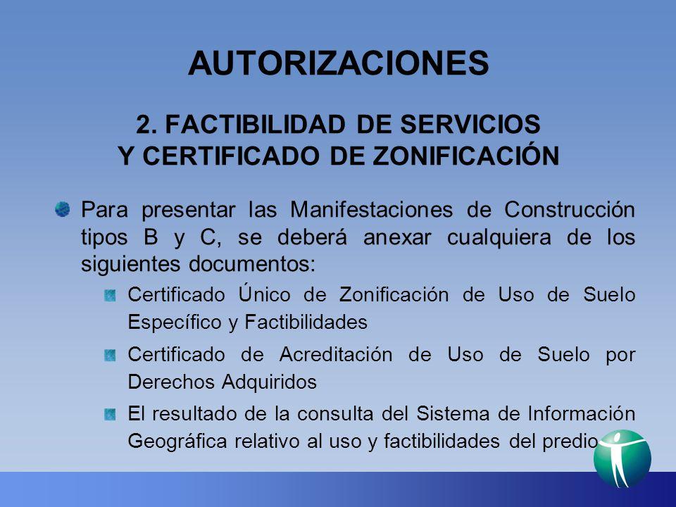 AUTORIZACIONES 2. FACTIBILIDAD DE SERVICIOS Y CERTIFICADO DE ZONIFICACIÓN Para presentar las Manifestaciones de Construcción tipos B y C, se deberá an