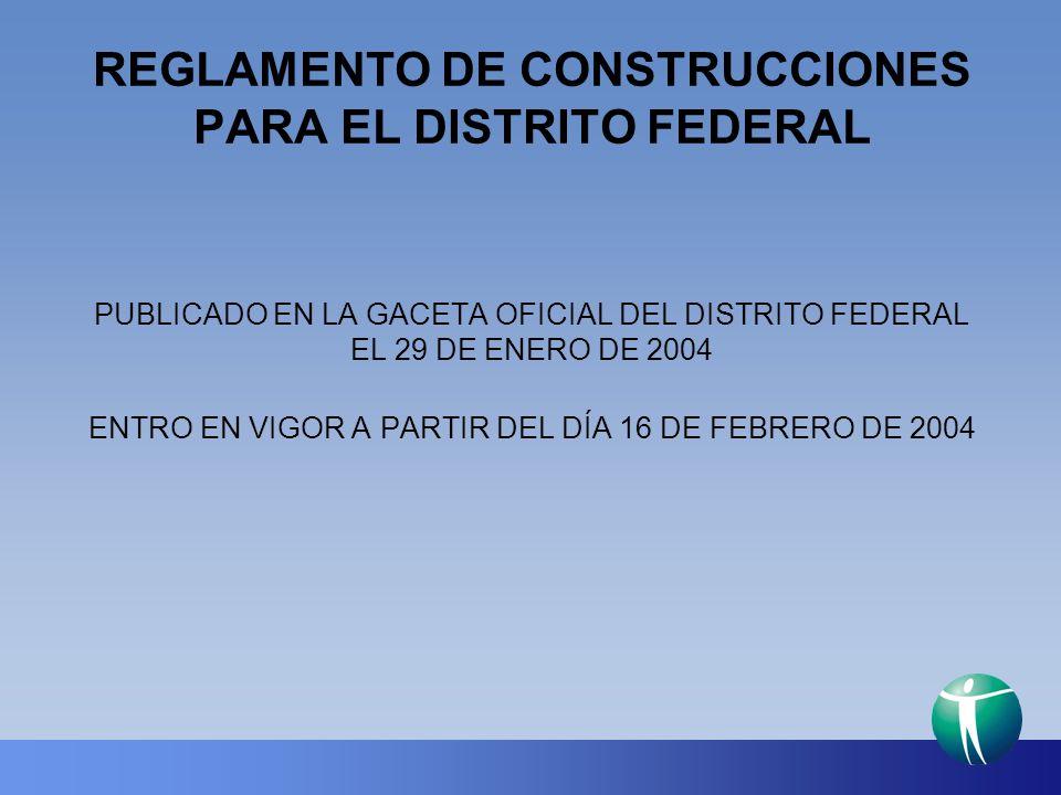 REGLAMENTO DE CONSTRUCCIONES PARA EL DISTRITO FEDERAL PUBLICADO EN LA GACETA OFICIAL DEL DISTRITO FEDERAL EL 29 DE ENERO DE 2004 ENTRO EN VIGOR A PART