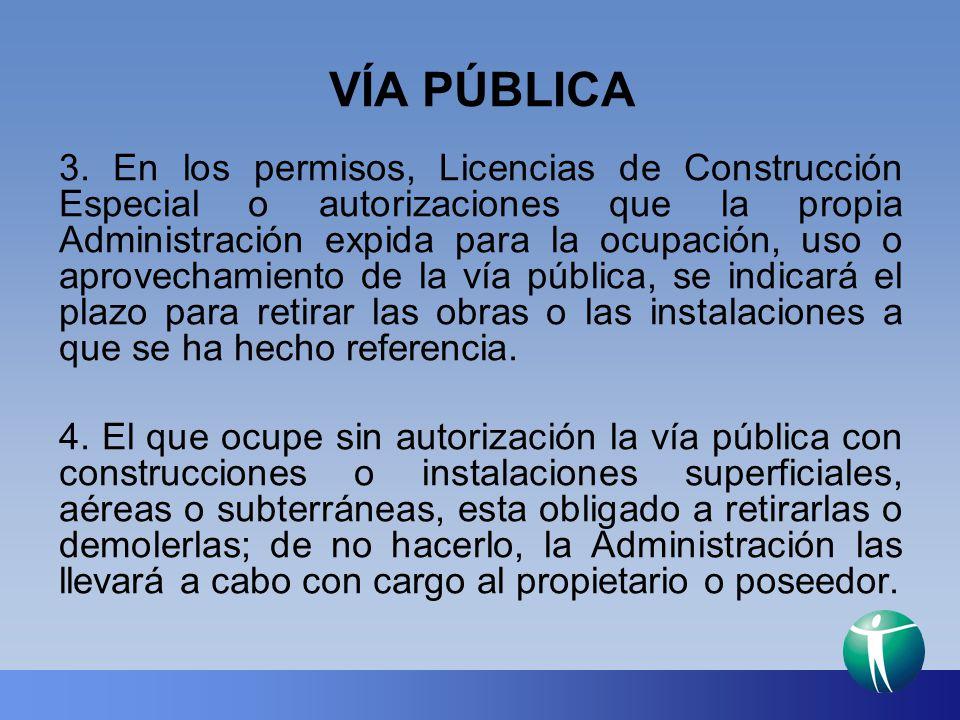 VÍA PÚBLICA 3. En los permisos, Licencias de Construcción Especial o autorizaciones que la propia Administración expida para la ocupación, uso o aprov