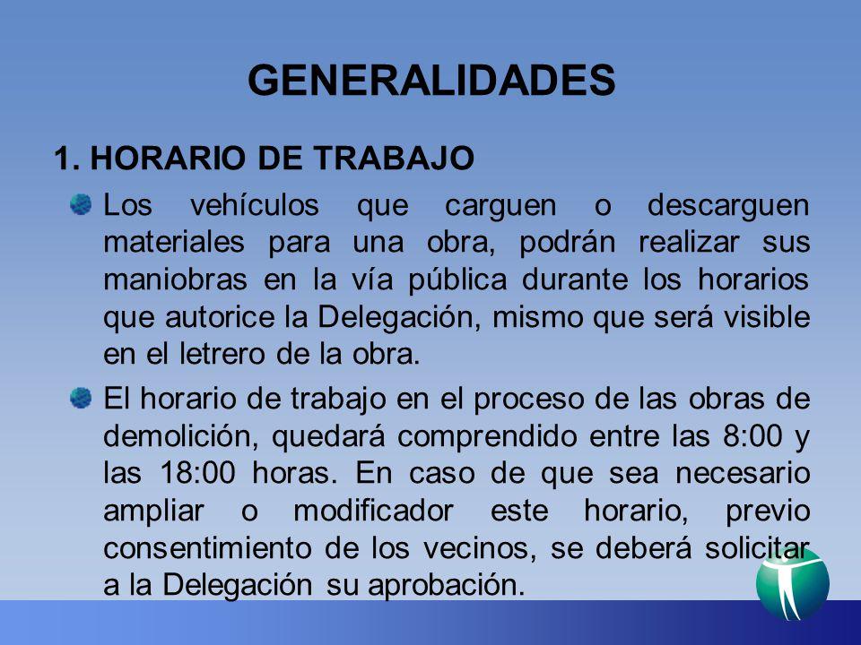 GENERALIDADES 1. HORARIO DE TRABAJO Los vehículos que carguen o descarguen materiales para una obra, podrán realizar sus maniobras en la vía pública d