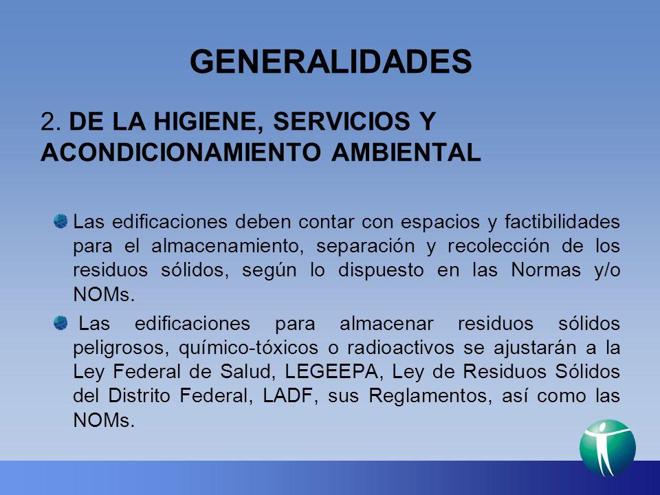 GENERALIDADES 2. DE LA HIGIENE, SERVICIOS Y ACONDICIONAMIENTO AMBIENTAL Las edificaciones deben contar con espacios y factibilidades para el almacenam