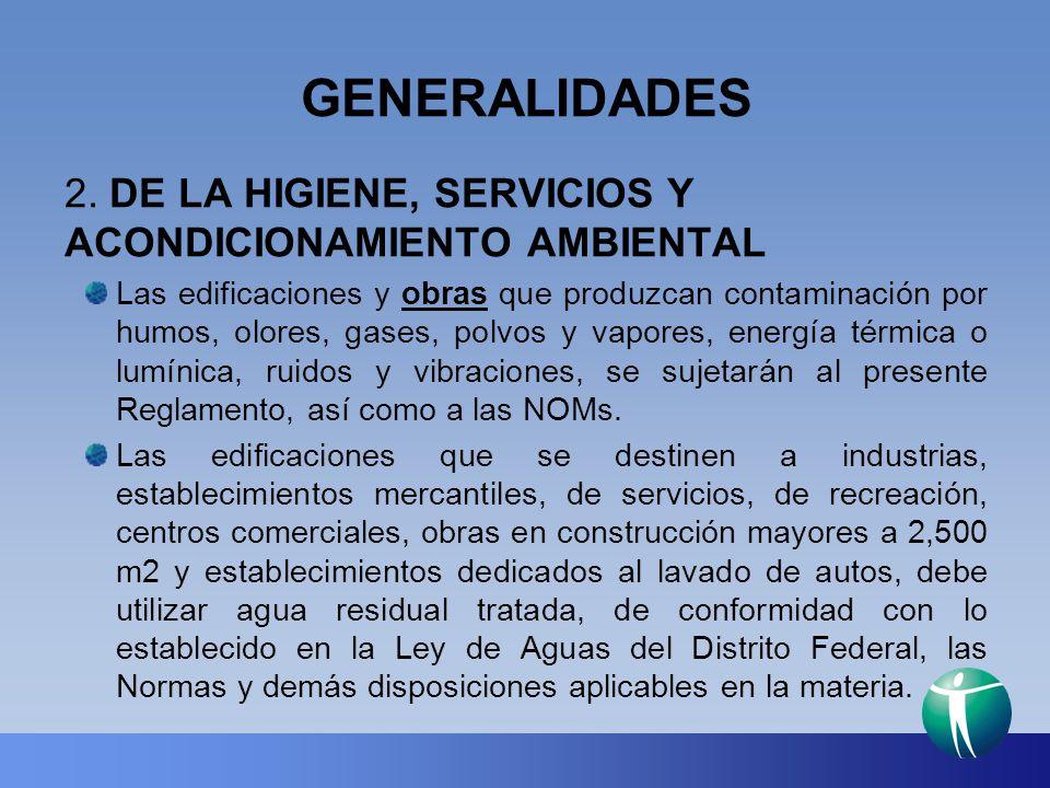 GENERALIDADES 2. DE LA HIGIENE, SERVICIOS Y ACONDICIONAMIENTO AMBIENTAL Las edificaciones y obras que produzcan contaminación por humos, olores, gases