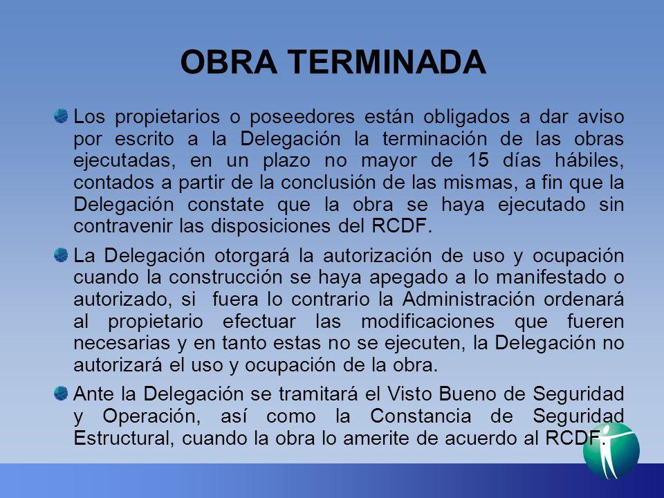 OBRA TERMINADA Los propietarios o poseedores están obligados a dar aviso por escrito a la Delegación la terminación de las obras ejecutadas, en un pla