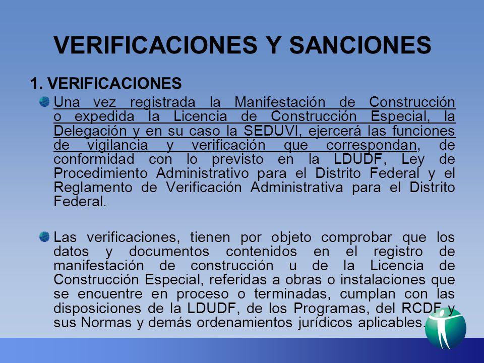 VERIFICACIONES Y SANCIONES 1. VERIFICACIONES Una vez registrada la Manifestación de Construcción o expedida la Licencia de Construcción Especial, la D
