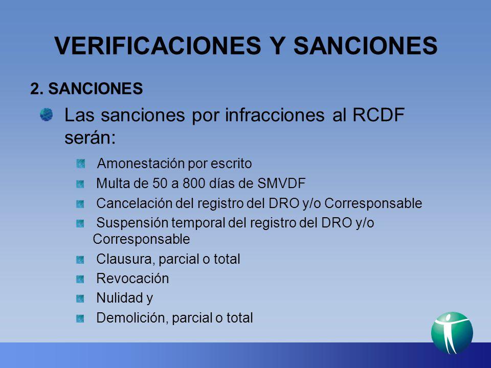 VERIFICACIONES Y SANCIONES 2. SANCIONES Las sanciones por infracciones al RCDF serán: Amonestación por escrito Multa de 50 a 800 días de SMVDF Cancela