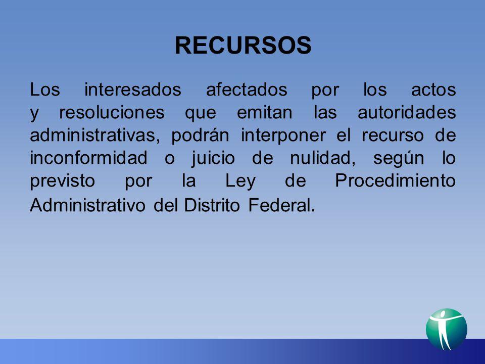 RECURSOS Los interesados afectados por los actos y resoluciones que emitan las autoridades administrativas, podrán interponer el recurso de inconformi