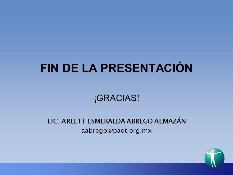FIN DE LA PRESENTACIÓN ¡GRACIAS! LIC. ARLETT ESMERALDA ABREGO ALMAZÁN aabrego@paot.org.mx