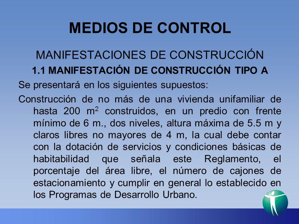 MEDIOS DE CONTROL MANIFESTACIONES DE CONSTRUCCIÓN 1.1 MANIFESTACIÓN DE CONSTRUCCIÓN TIPO A Ampliación de una vivienda unifamiliar, cuya edificación original cuente con licencia de construcción, registro de obra ejecutada o registro de manifestación de construcción, siempre y cuando no se rebasen: el área total de 200 m 2 de construcción, incluyendo la ampliación, dos niveles, 5.5 m de altura y claros libres de 4m.