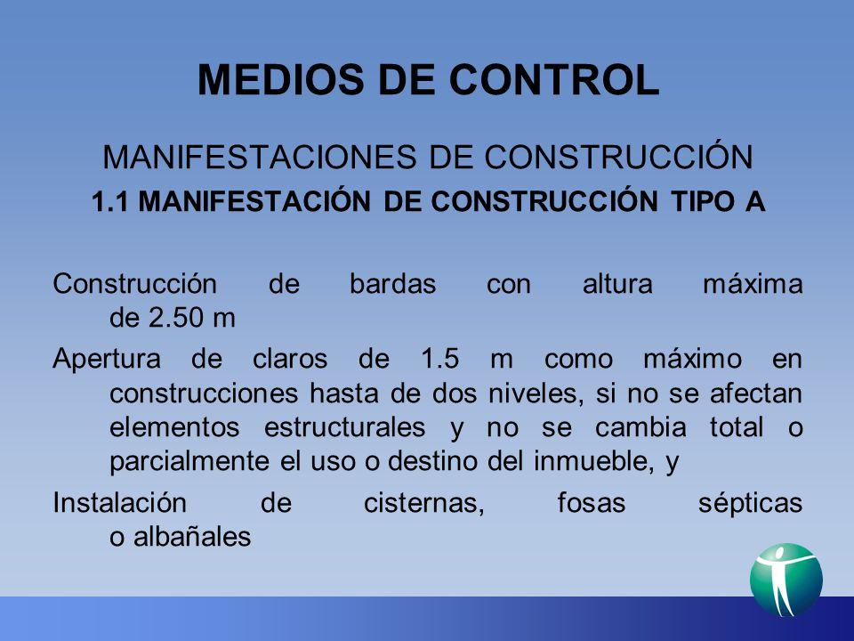 MEDIOS DE CONTROL MANIFESTACIONES DE CONSTRUCCIÓN 1.1 MANIFESTACIÓN DE CONSTRUCCIÓN TIPO A Construcción de bardas con altura máxima de 2.50 m Apertura
