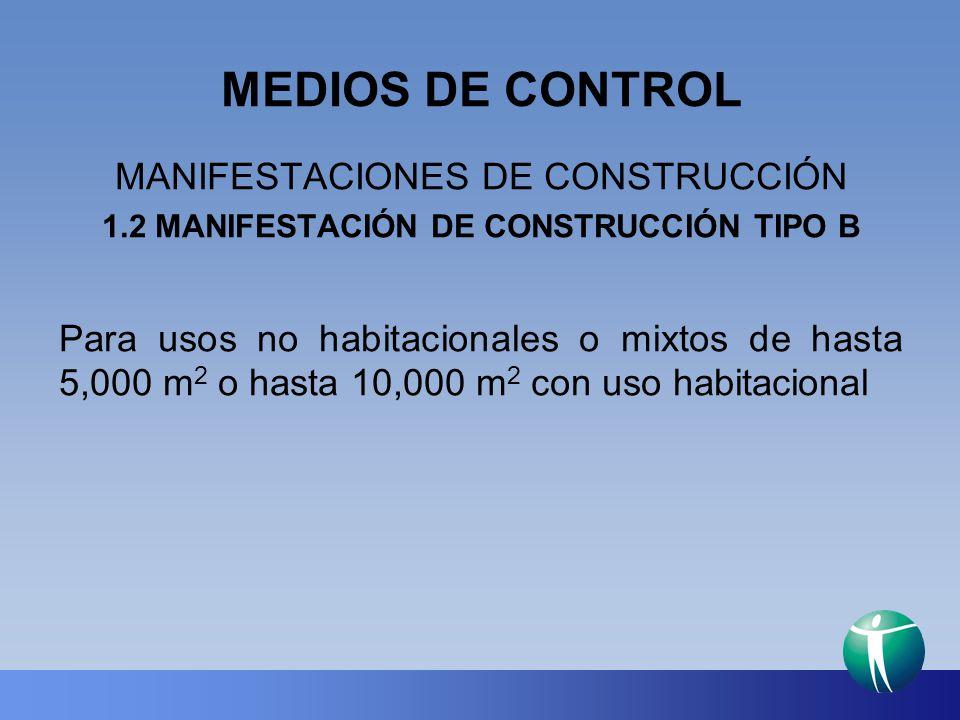 MEDIOS DE CONTROL MANIFESTACIONES DE CONSTRUCCIÓN 1.2 MANIFESTACIÓN DE CONSTRUCCIÓN TIPO B Para usos no habitacionales o mixtos de hasta 5,000 m 2 o h