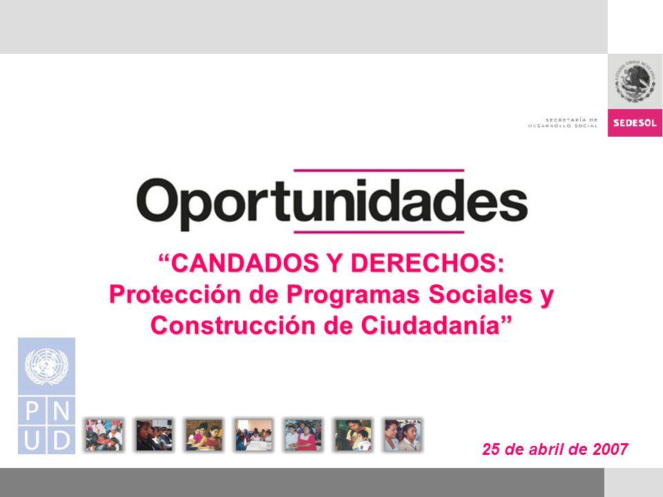 25 de abril de 2007 CANDADOS Y DERECHOS: Protección de Programas Sociales y Construcción de Ciudadanía