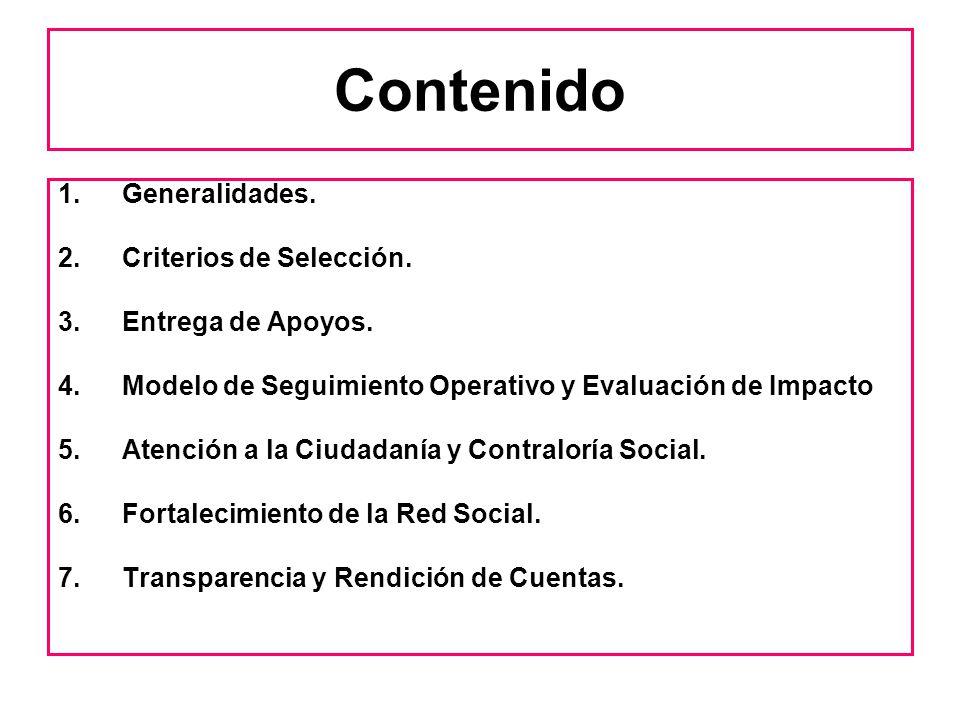Contenido 1.Generalidades. 2.Criterios de Selección. 3.Entrega de Apoyos. 4.Modelo de Seguimiento Operativo y Evaluación de Impacto 5.Atención a la Ci