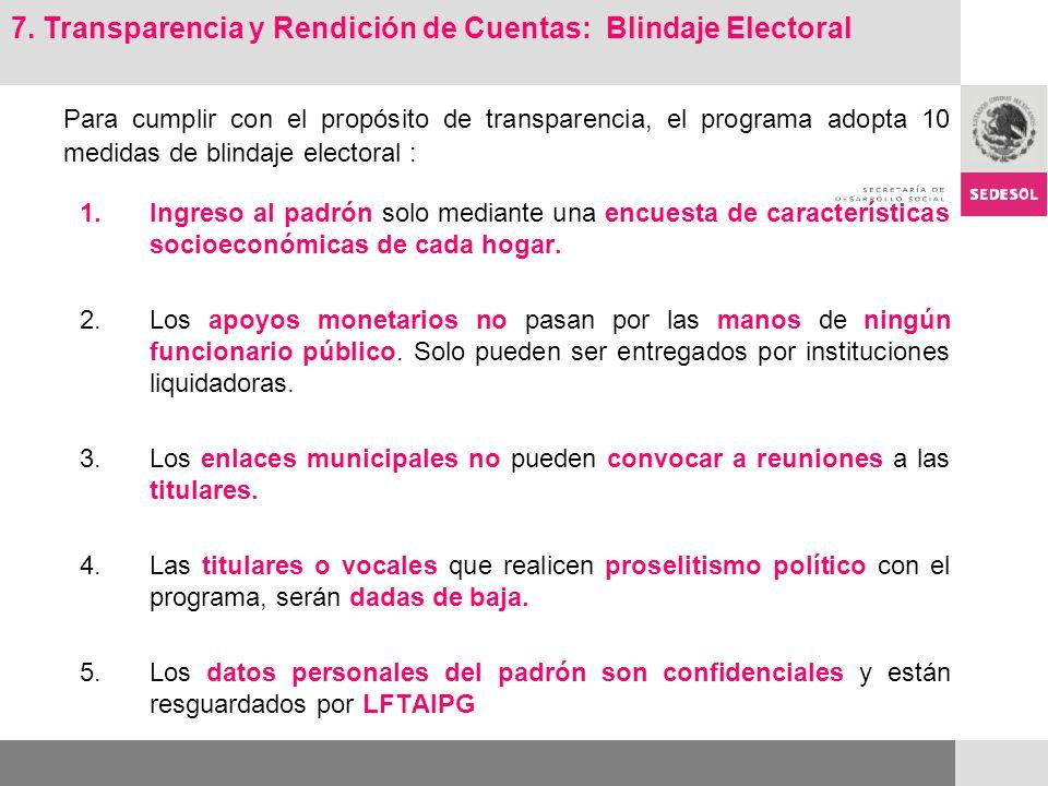 Para cumplir con el propósito de transparencia, el programa adopta 10 medidas de blindaje electoral : 6.Los Comités Técnicos Estatales validan los servicios para la incorporación de familias al programa, con participación de autoridades federales y estatales.