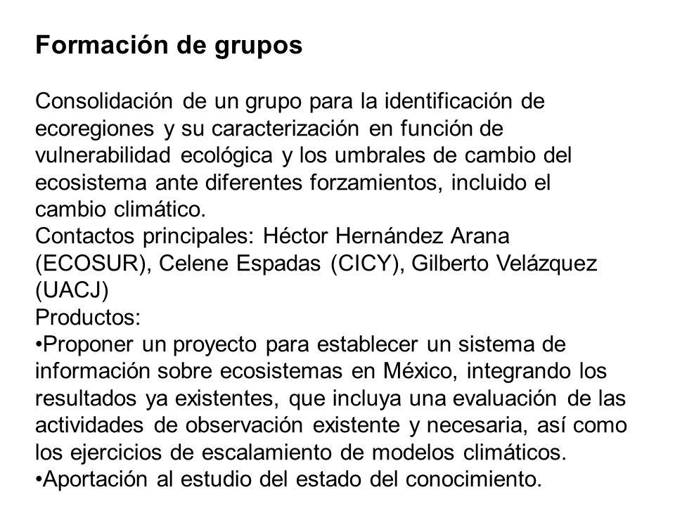 Formación de grupos Consolidación de un grupo para la identificación de ecoregiones y su caracterización en función de vulnerabilidad ecológica y los umbrales de cambio del ecosistema ante diferentes forzamientos, incluido el cambio climático.