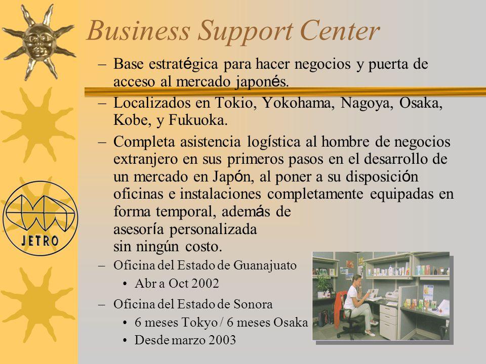 Business Support Center –Base estrat é gica para hacer negocios y puerta de acceso al mercado japon é s. –Localizados en Tokio, Yokohama, Nagoya, Osak
