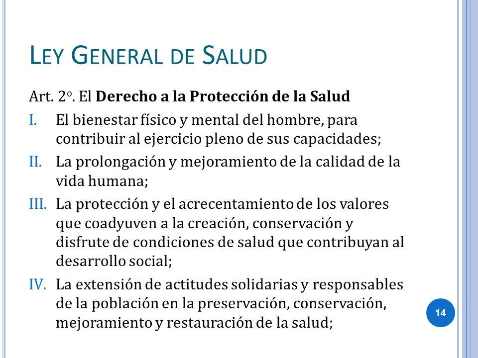 L EY G ENERAL DE S ALUD Art. 2 o. El Derecho a la Protección de la Salud I.El bienestar físico y mental del hombre, para contribuir al ejercicio pleno