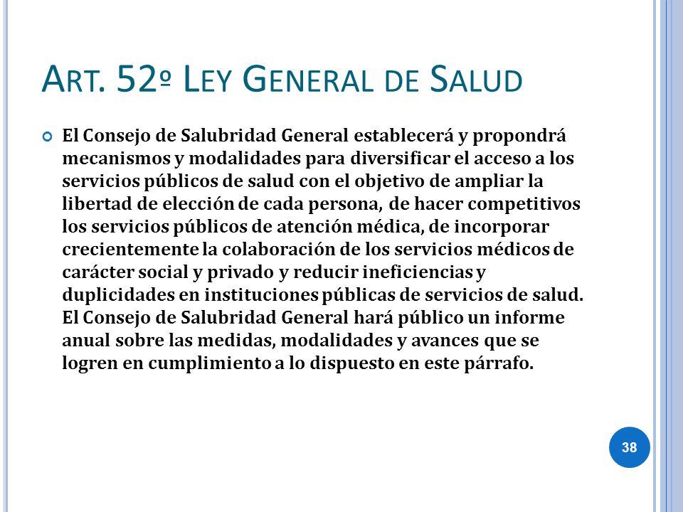 A RT. 52 º L EY G ENERAL DE S ALUD El Consejo de Salubridad General establecerá y propondrá mecanismos y modalidades para diversificar el acceso a los
