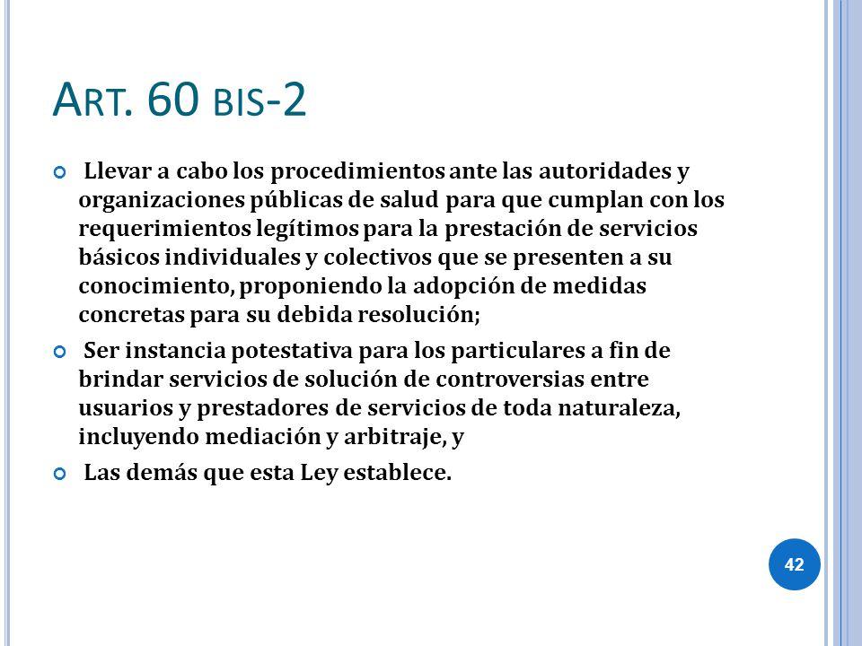 A RT. 60 BIS -2 Llevar a cabo los procedimientos ante las autoridades y organizaciones públicas de salud para que cumplan con los requerimientos legít
