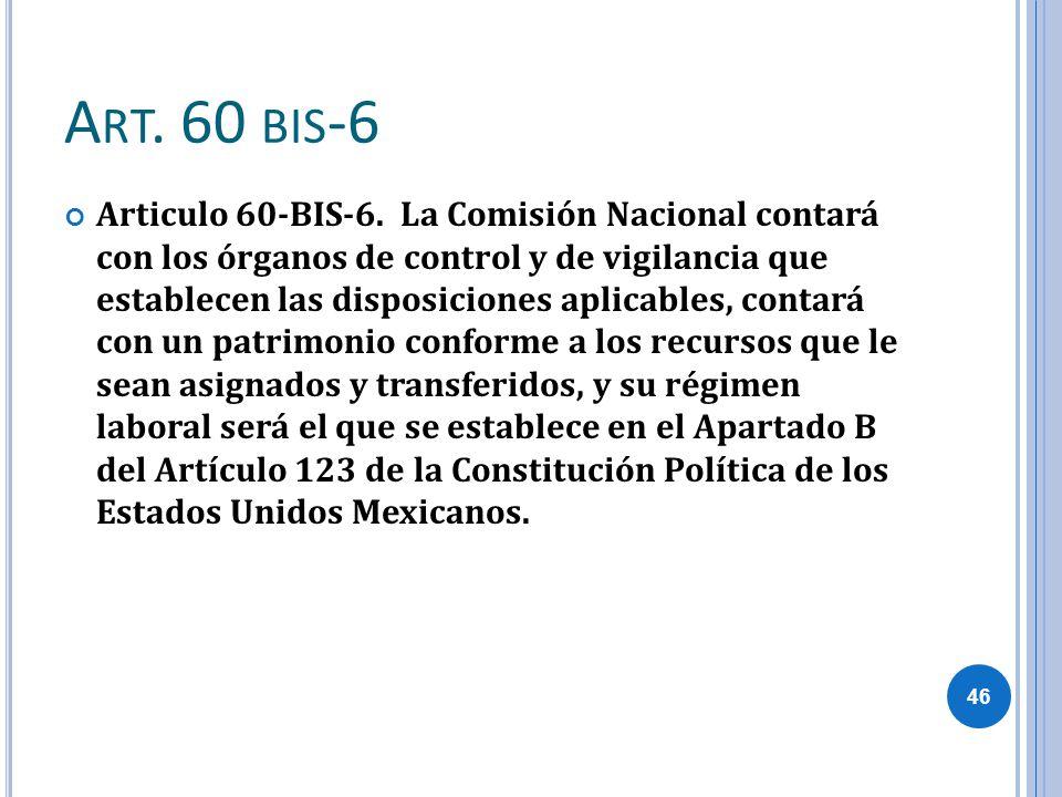 A RT. 60 BIS -6 Articulo 60-BIS-6. La Comisión Nacional contará con los órganos de control y de vigilancia que establecen las disposiciones aplicables