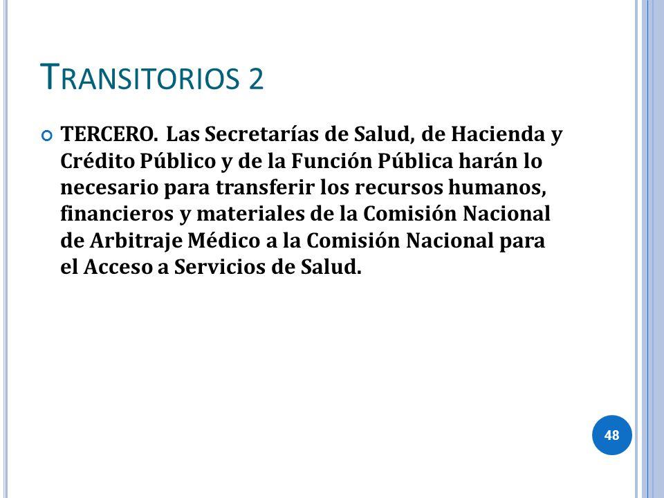 T RANSITORIOS 2 TERCERO. Las Secretarías de Salud, de Hacienda y Crédito Público y de la Función Pública harán lo necesario para transferir los recurs