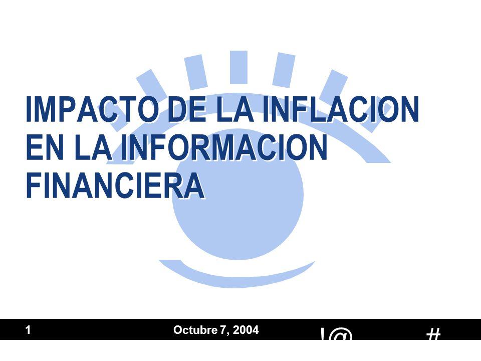 # !@ Octubre 7, 2004 1 IMPACTO DE LA INFLACION EN LA INFORMACION FINANCIERA