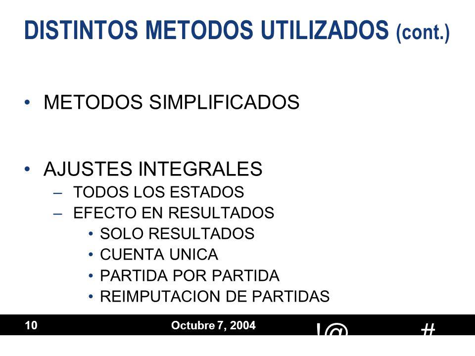 # !@ Octubre 7, 2004 10 DISTINTOS METODOS UTILIZADOS (cont.) METODOS SIMPLIFICADOS AJUSTES INTEGRALES –TODOS LOS ESTADOS –EFECTO EN RESULTADOS SOLO RE
