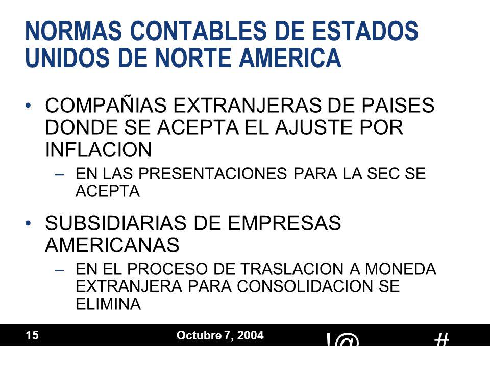 # !@ Octubre 7, 2004 15 NORMAS CONTABLES DE ESTADOS UNIDOS DE NORTE AMERICA COMPAÑIAS EXTRANJERAS DE PAISES DONDE SE ACEPTA EL AJUSTE POR INFLACION –E
