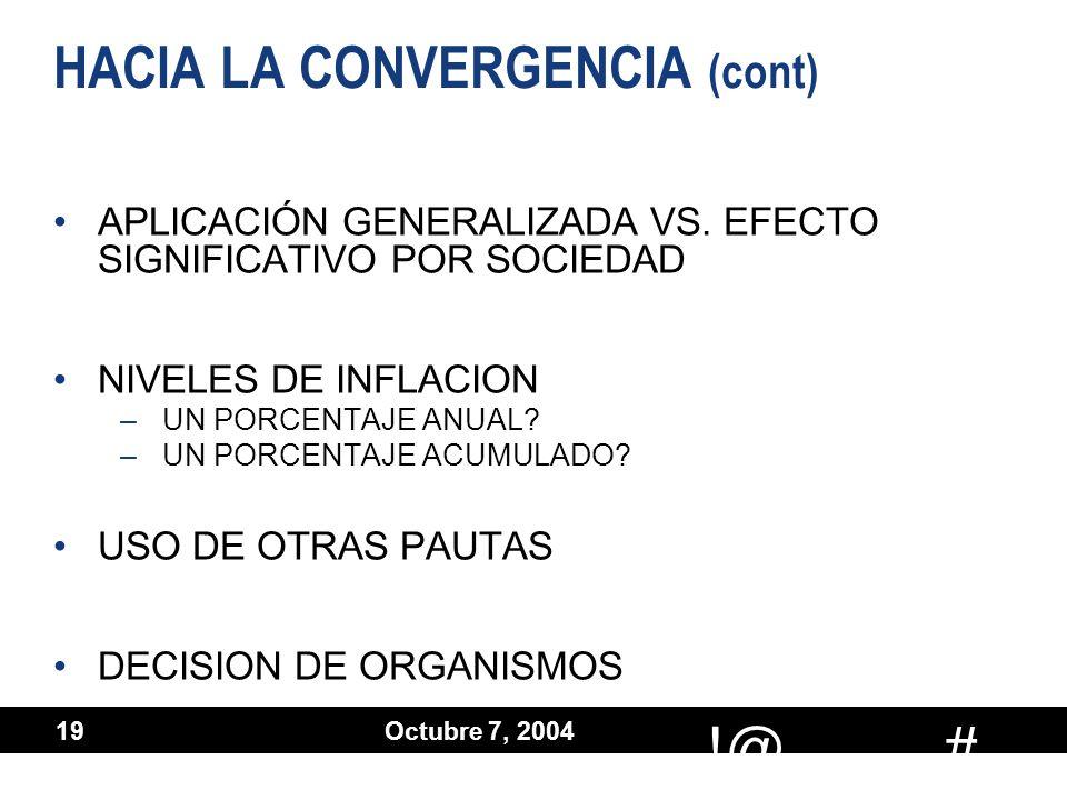 # !@ Octubre 7, 2004 19 HACIA LA CONVERGENCIA (cont) APLICACIÓN GENERALIZADA VS. EFECTO SIGNIFICATIVO POR SOCIEDAD NIVELES DE INFLACION –UN PORCENTAJE
