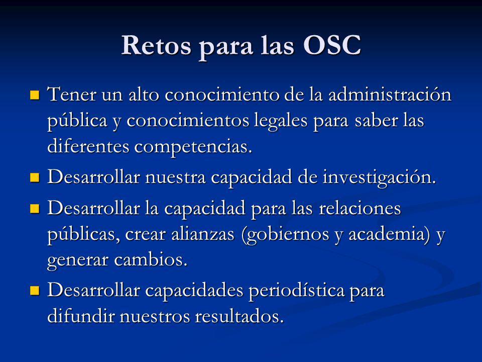 Retos para las OSC Tener un alto conocimiento de la administración pública y conocimientos legales para saber las diferentes competencias.