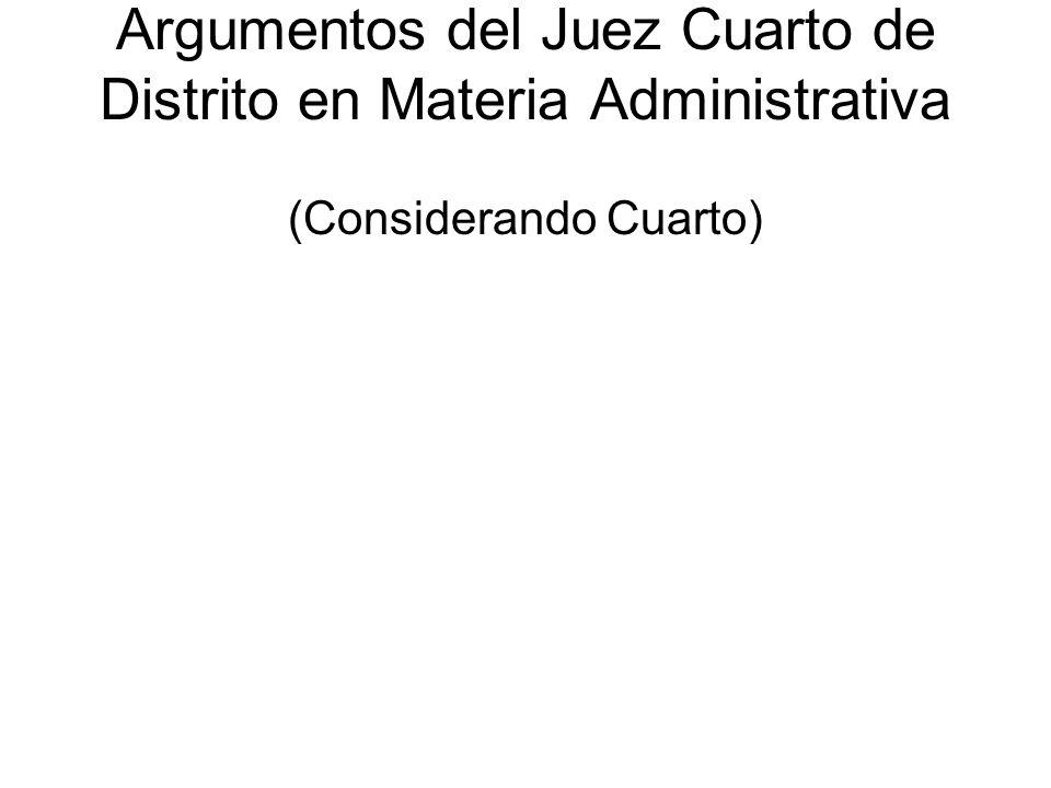 Argumentos del Juez Cuarto de Distrito en Materia Administrativa (Considerando Cuarto)