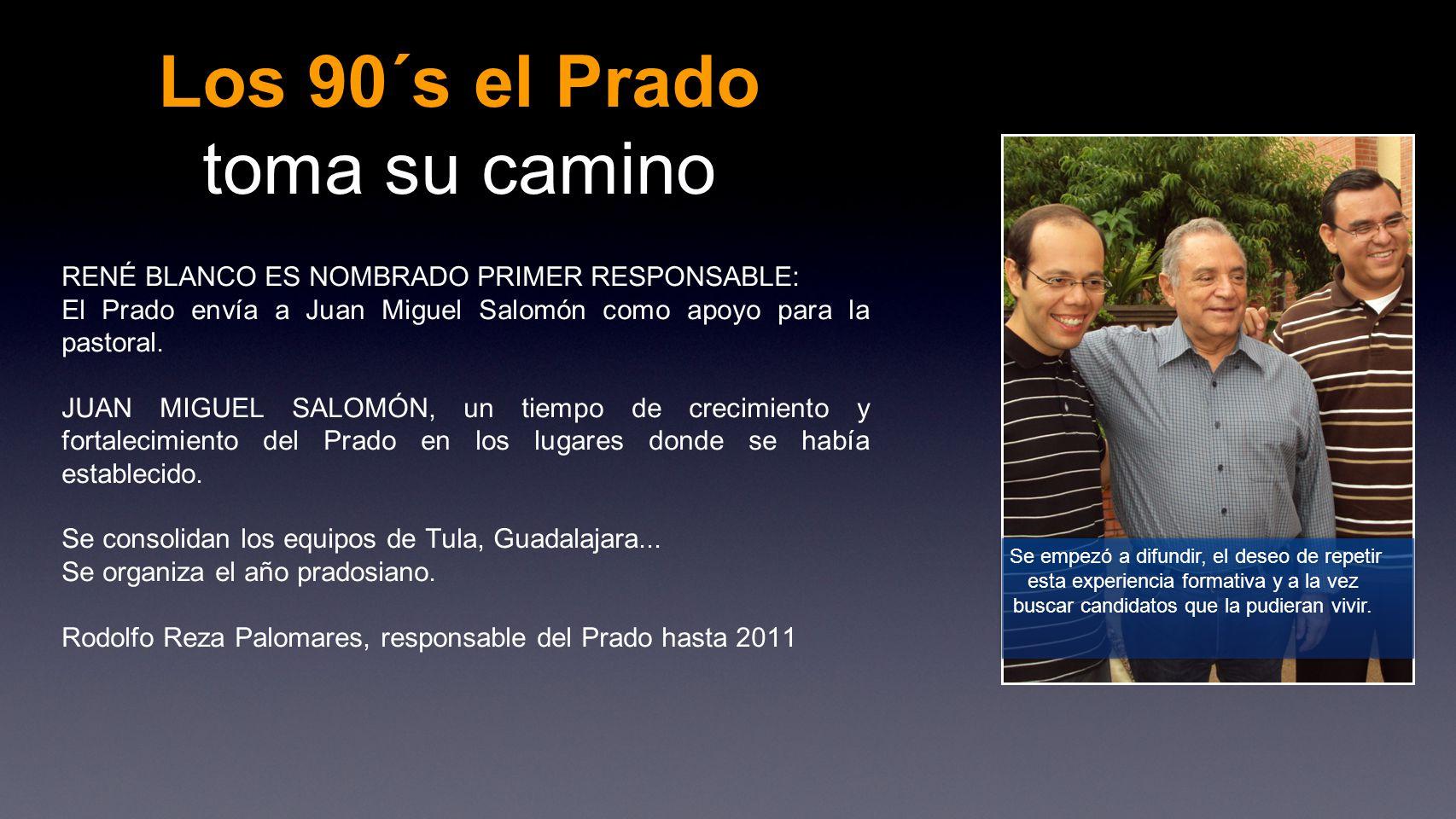 Los 90´s el Prado toma su camino RENÉ BLANCO ES NOMBRADO PRIMER RESPONSABLE: El Prado envía a Juan Miguel Salomón como apoyo para la pastoral. JUAN MI