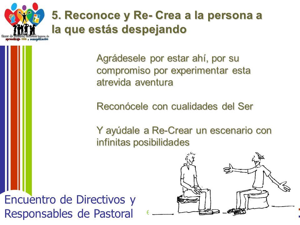 enero 2011 Encuentro de Directivos y Responsables de Pastoral 5. Reconoce y Re- Crea a la persona a la que estás despejando Agrádesele por estar ahí,