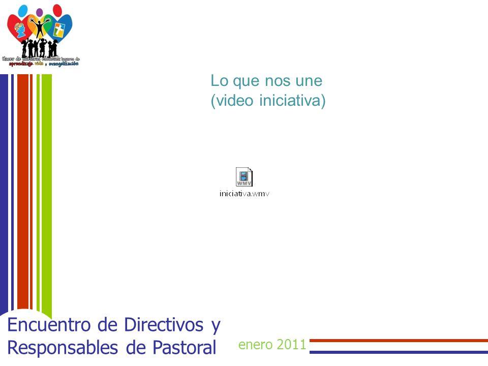 enero 2011 Encuentro de Directivos y Responsables de Pastoral Lo que nos une (video iniciativa)