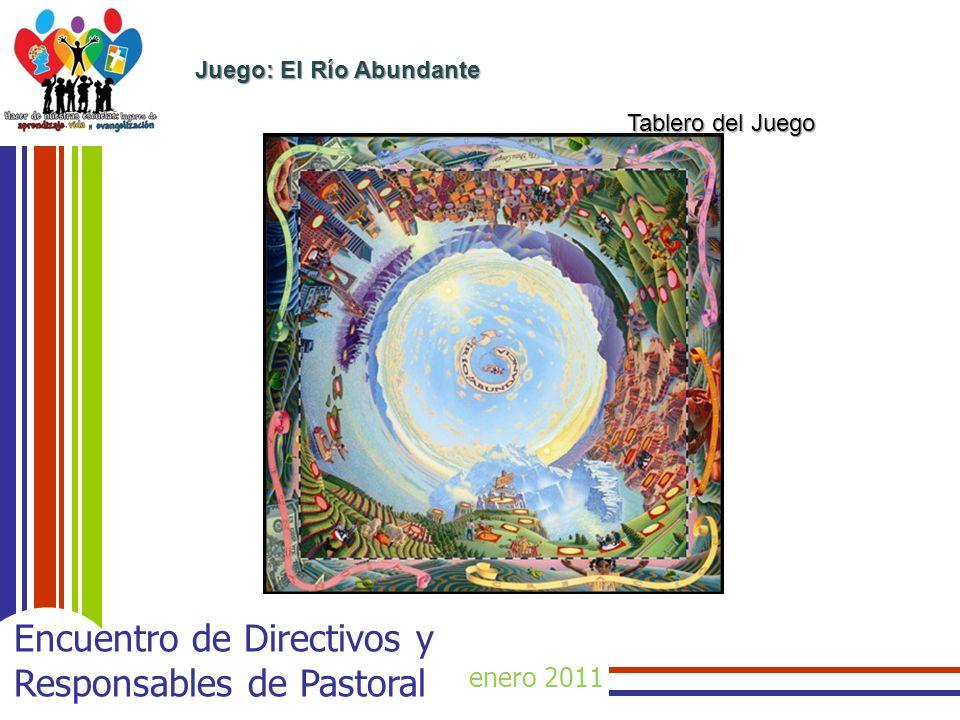 enero 2011 Encuentro de Directivos y Responsables de Pastoral Juego: El Río Abundante Tablero del Juego