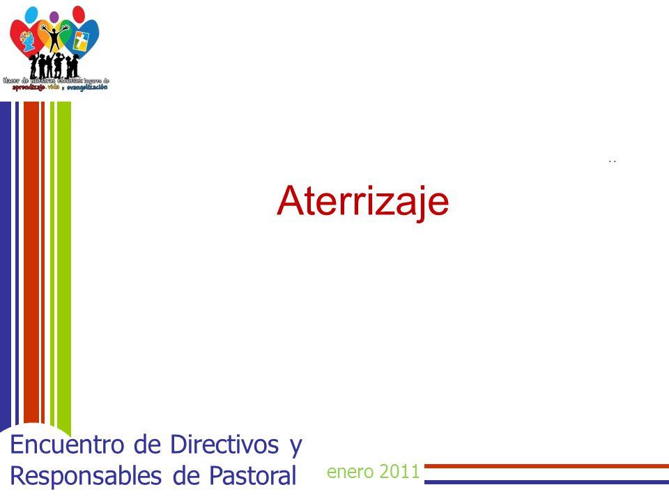 enero 2011 Encuentro de Directivos y Responsables de Pastoral.. Aterrizaje