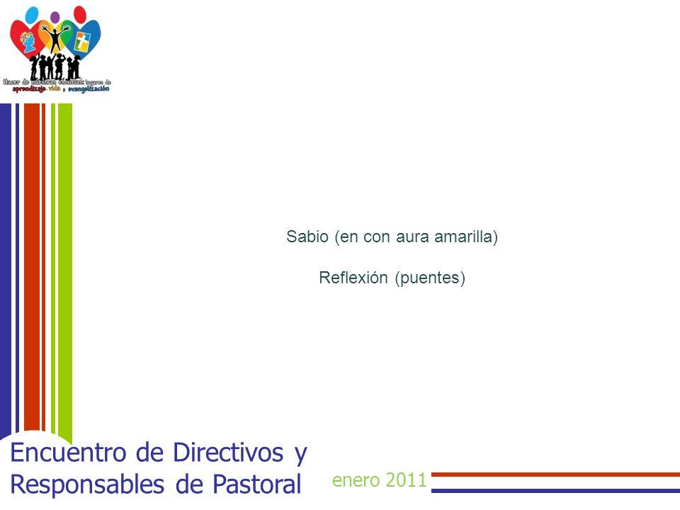 enero 2011 Encuentro de Directivos y Responsables de Pastoral Sabio (en con aura amarilla) Reflexión (puentes)