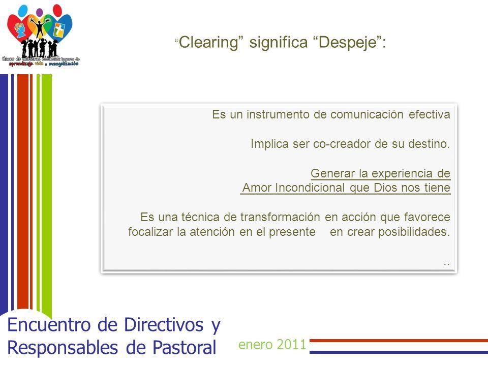 enero 2011 Encuentro de Directivos y Responsables de Pastoral Clearing significa Despeje: Es un instrumento de comunicación efectiva Implica ser co-creador de su destino.