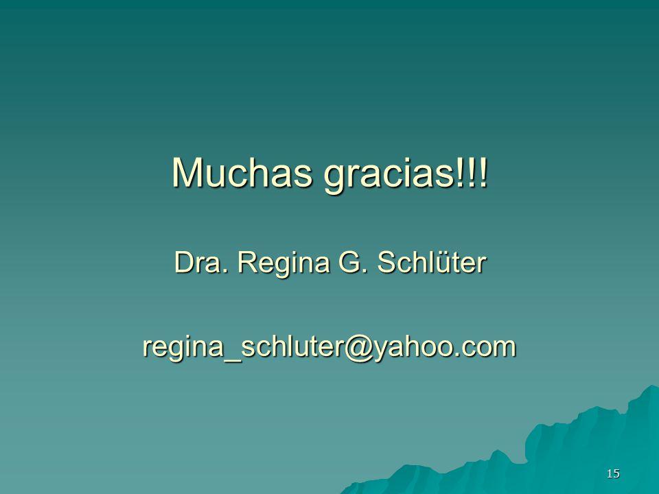 15 Muchas gracias!!! Dra. Regina G. Schlüter regina_schluter@yahoo.com