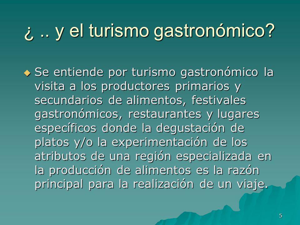 5 ¿.. y el turismo gastronómico? Se entiende por turismo gastronómico la visita a los productores primarios y secundarios de alimentos, festivales gas