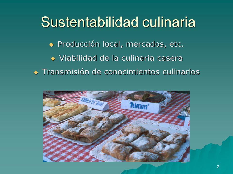 7 Sustentabilidad culinaria Sustentabilidad culinaria Producción local, mercados, etc. Producción local, mercados, etc. Viabilidad de la culinaria cas