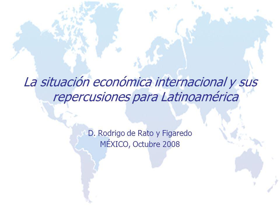 La situación económica internacional y sus repercusiones para Latinoamérica D. Rodrigo de Rato y Figaredo MÉXICO, Octubre 2008