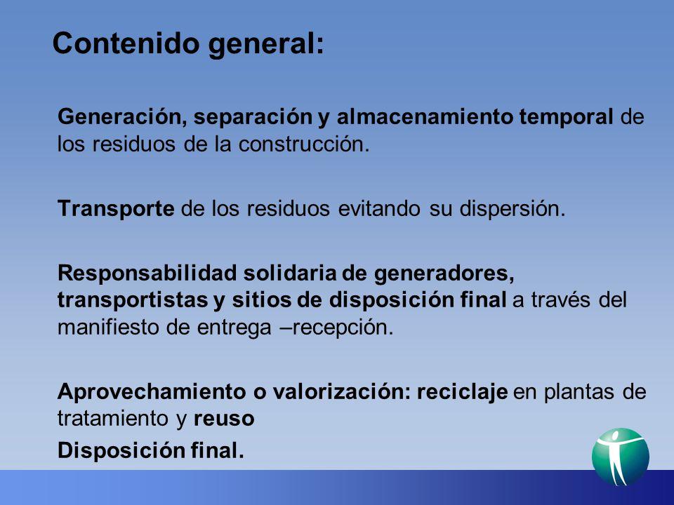 Contenido general: Generación, separación y almacenamiento temporal de los residuos de la construcción. Transporte de los residuos evitando su dispers